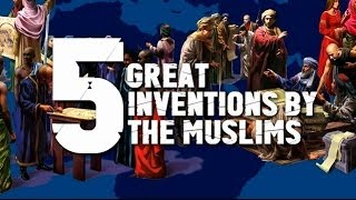 5 Great Inventions By the Muslims
