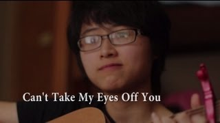 """Can't Take My Eyes Off You"" Acoustic Cover"