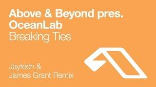 Above & Beyond pres. OceanLab - Breaking Ties (Jaytech & James Grant Remix)