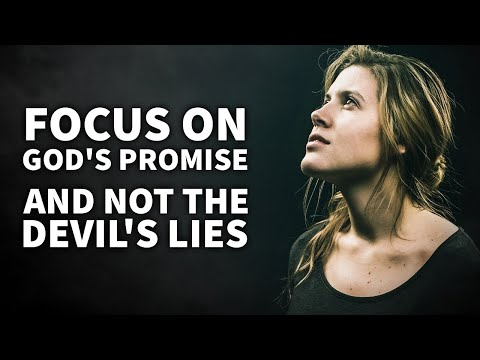 Focus On God's Promises And Not The Devil's Lies