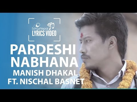 Pardeshi Nabhana - Manish Dhakal Ft. Nischal Basnet - Lyrics Video | Nepali Pop Song