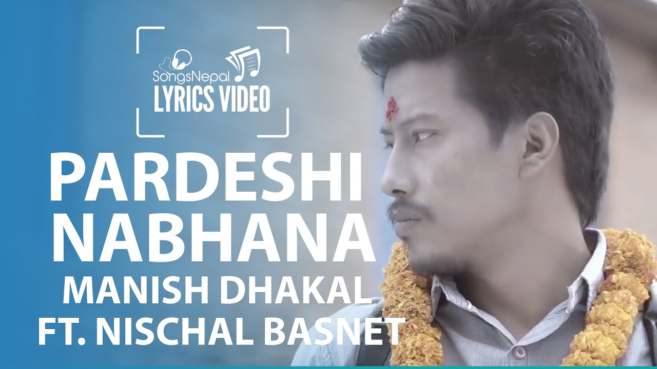 Pardeshi Nabhana Manish Dhakal Ft Nischal Basnet Lyrics Video