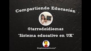 """Compartiendo Educación #22 - @tarrodeidiomas """"Sistema educativo en UK"""""""