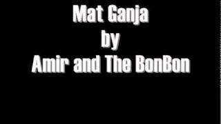 Mat Ganja - Amir and The BonBon