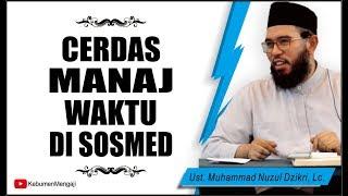 Cerdas Bagi Waktu di Sosmed   Sosial Media - Ustadz Muhammad Nuzul Dzikri, Lc