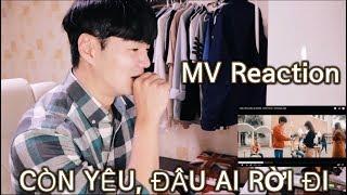 [Con trai Hàn Quốc Reaction] CÒN YÊU, ĐÂU AI RỜI  ĐI  | ĐỨC PHÚC | OFFICIAL MV Reaction |