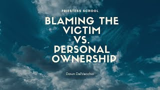 Blaming the Victim vs. Personal Ownership