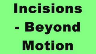 Incisions - Beyond Motion