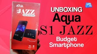 LIVE UNBOXING : Aqua S1 Jazz Budget Smartphone | Tech Tak
