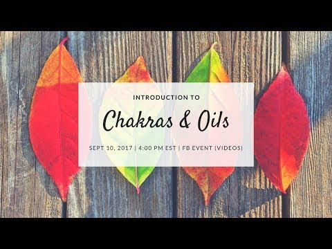 2. Chakras & Oils Class (Sept 10th) - Root, Sacral, & Solar