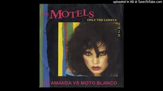 THE MOTELS - ONLY THE LONELY 2020 (DJ AMANDA VS MOTO BLANCO)