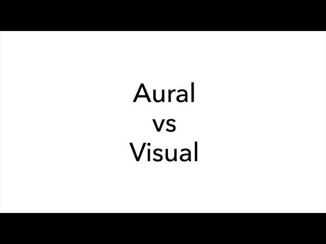 Aural vs Visual