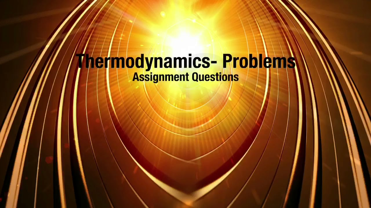 thermodynamics assignment problems  thermodynamics assignment problems