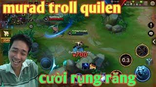 Liên Quân Mobile _ Murad Troll Quilen Team Bạn Cay Cú Hộc Máu Max Hài | Cười Rớt Răng