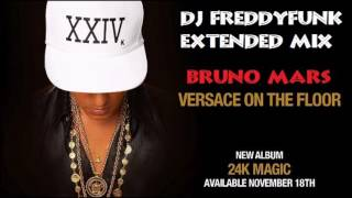Bruno Mars - Versace on The Floor (DJ FreddyFunk Extended Mix)