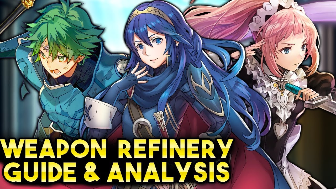 weapon refinery guide analysis builds lucina alm raven felicia  weapon refinery guide analysis builds lucina alm raven felicia caeda etc fire emblem heroes