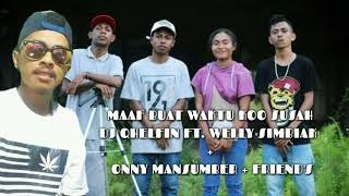 MAAF BUAT WAKTU KO SUSAH - DJ QHELFIN + WELLY.S + ONNY.M + FRIEND'S
