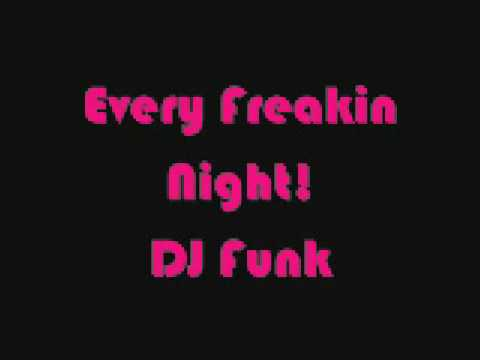 every freaking night-Dj funk