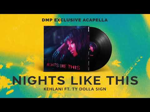 Kehlani Ft. Ty Dolla $ign - Nights Like This (Acapella)