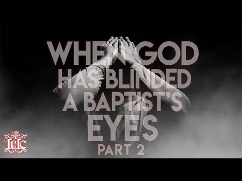 IUIC: When God Has Blinded The Eyes Of A Baptist...Continued!!