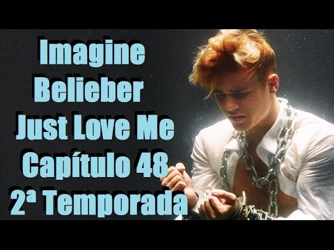 (Cap 48) Imagine Belieber Just Love Me ♡...