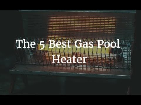 The 5 Best Gas Pool Heater 2018