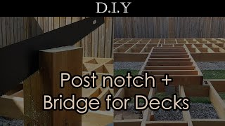 DIY Deck (Part 6): 3 ways to notch a 6x6 wood post and how to build a bridge for the decks?