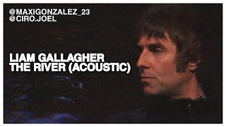 LIAM GALLAGHER - THE RIVER (ACOUSTIC VERSION)