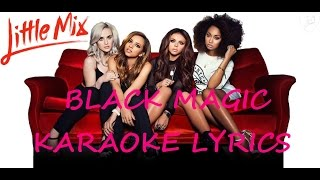 LITTLE MIX - BLACK MAGIC KARAOKE VERSION LYRICS