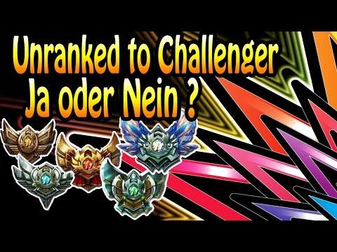 Unranked to Challenger - JA oder NEIN ?