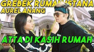 Download Video GREBEK RUMAH ISTANA AUREL ANANG! Atta Dikasih RUMAH... #AttaGrebekRumah MP3 3GP MP4