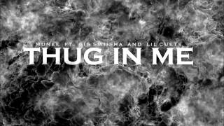 Munee Ft. Big Swiisha & Lil Cuete - Thug in me (Self Explanatory Mextape) OUT NOW!!!