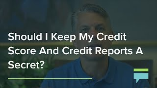 Should I Keep My Credit Score And Credit Reports A Secret? – Credit Card Insider