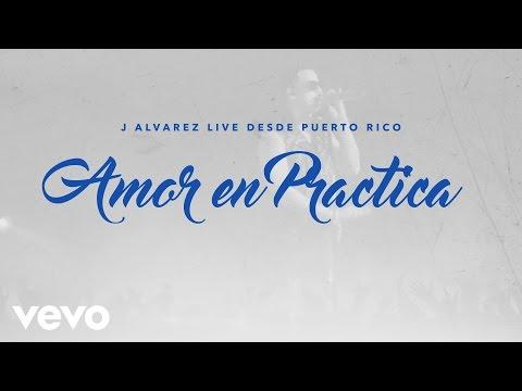 J Alvarez - Amor en Práctica (Live Audio Video)