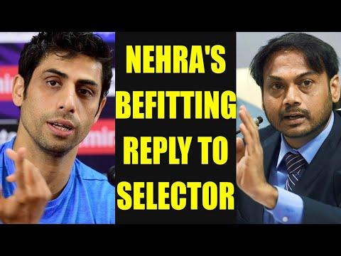 Ashish Nehra responds to MSK Prasad over retirement | Oneindia News