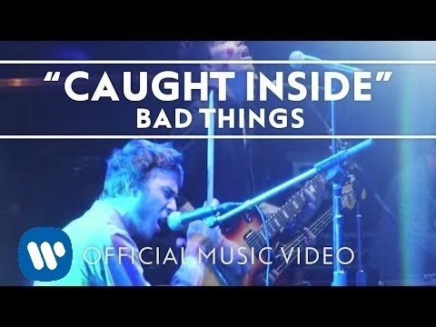 Bad Things - Caught Inside [Official Video]