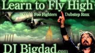 learn to fly high foo fighters dj bigdad dubstep rmx