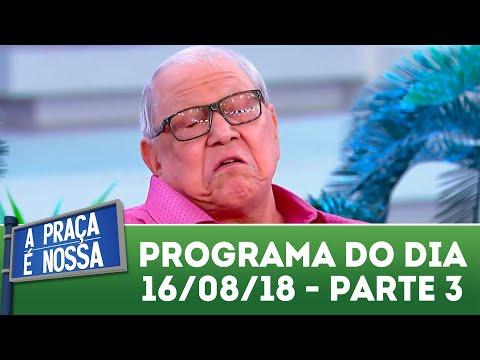 A Praça é Nossa (16/08/18) | Parte 3