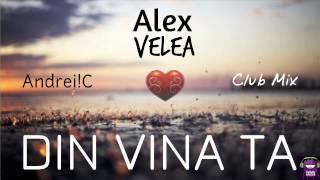 Gambar cover Alex Velea - Din Vina Ta (Andrei!C Club Mix)