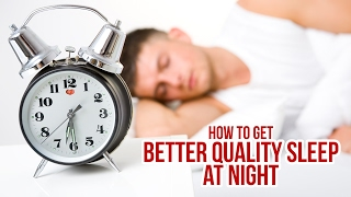 How to Get Better Quality Sleep at Night - Better Sleep Tips