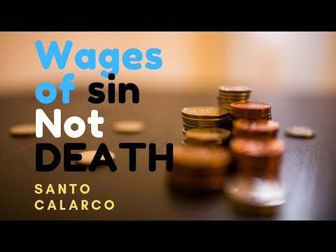 Santo Calarco: Bitesize - The wages of SINNING IS NOT DEATH!!