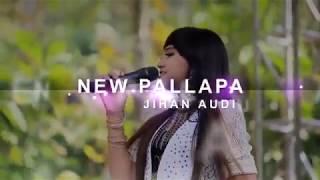 Top Hits -  Jihan Audy Ojo Nguber Welas New Pallapa 2017