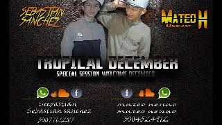 TROPICAL DECEMBER - SPECIAL SESSION WELCOME DECEMBER ✅(28/12/2017)