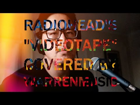 """Videotape"" by Radiohead (Cover by WARRENMUSIC)"