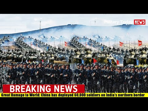 Great Damage to World: China has deployed 60,000 Soldiers on India's Northern Border