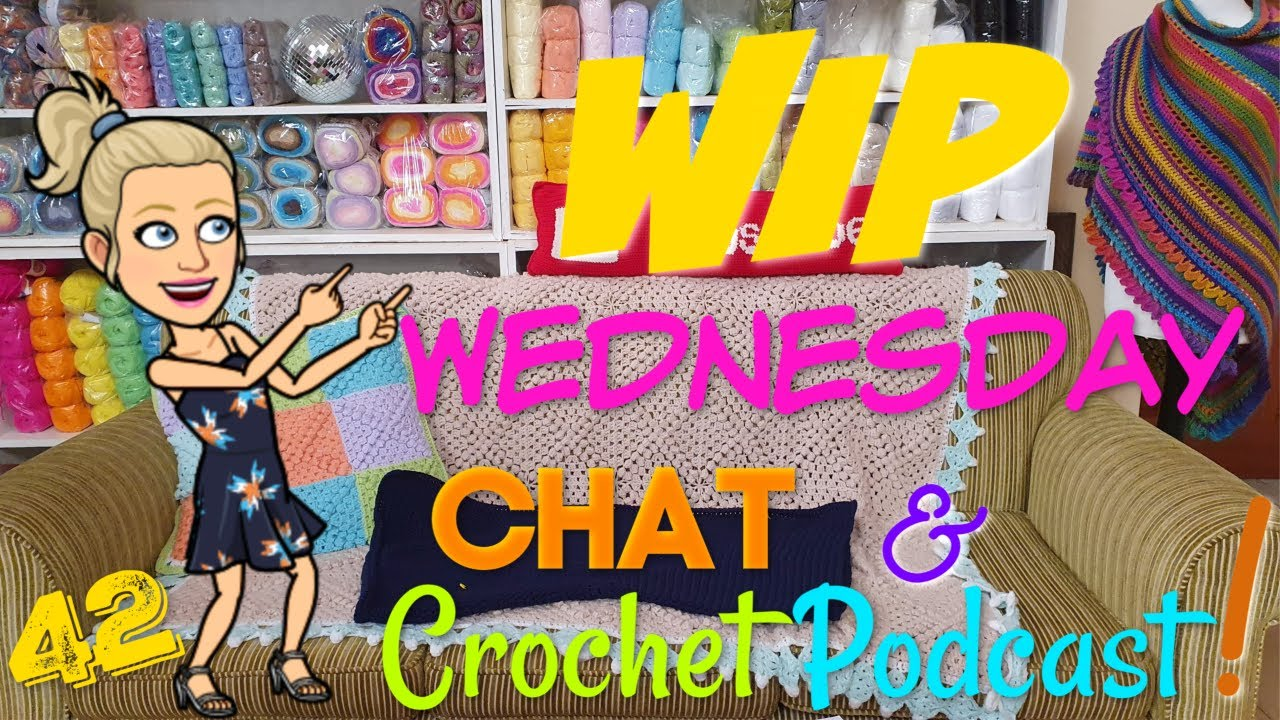 WIP Wednesday & Chat - Crochet Podcast 42!