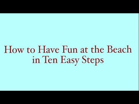 How to have fun at the beach in 10 easy steps!