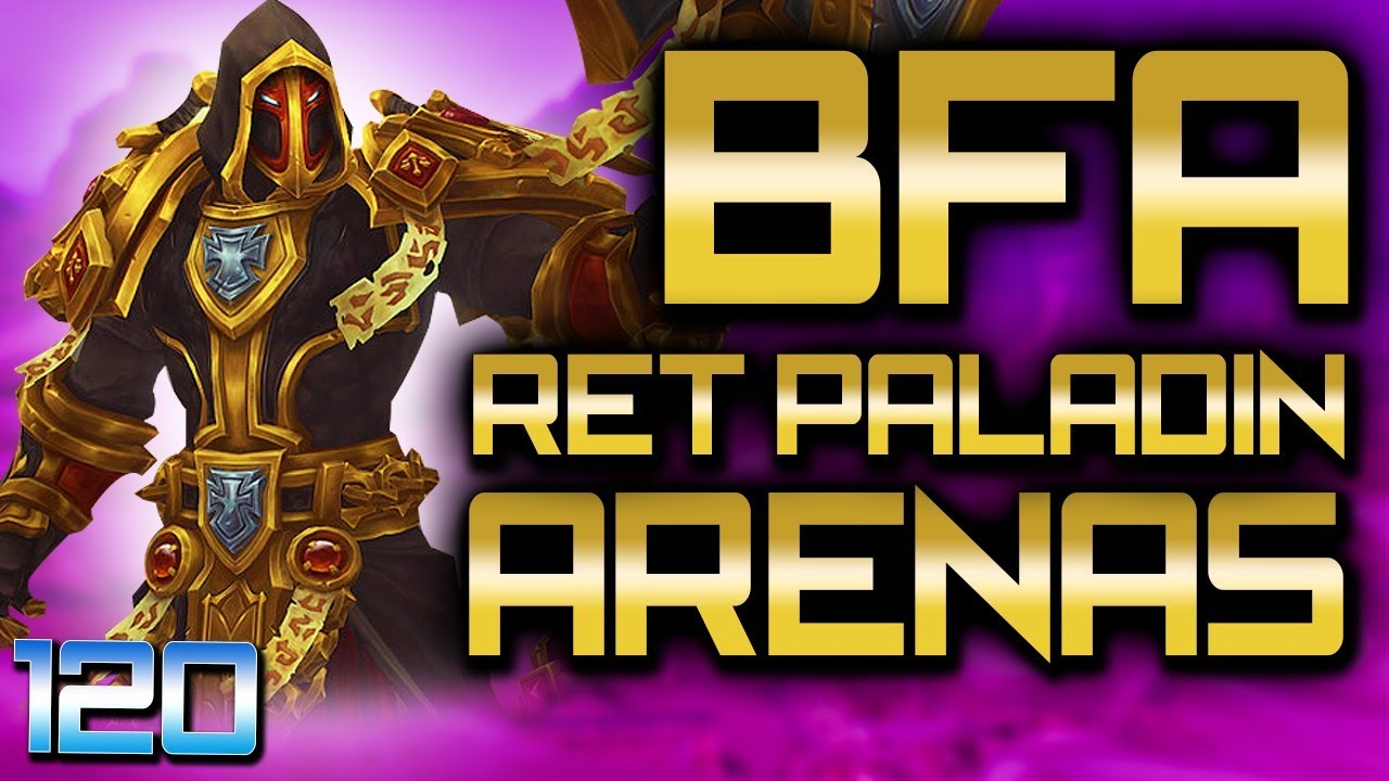 Battle for Azeroth Ret Paladin PVP: ARENAS in WoW BFA (Level 120)