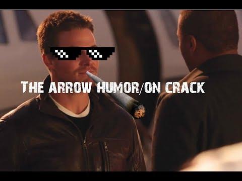 The Arrow Humor/On Crack Part 1