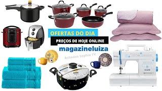 MAGAZINE LUIZA OFERTAS DO DIA …